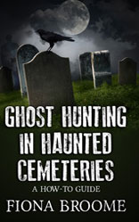 Ghost Hunting in Haunted Cemeteries: A How-To Guide (2015)