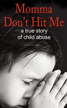 Momma, Don't Hit Me!: A True Story of Child Abuse