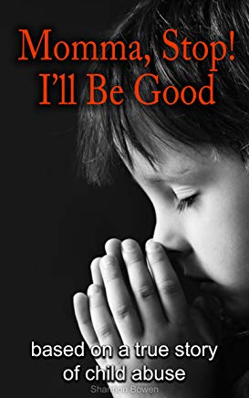 Momma, Stop! I'll Be Good!: Based on a true story of child abuse